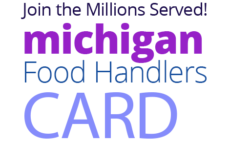 Join the Millions Served! MICHIGAN Food Handlers Card